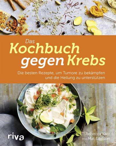 Kochbuch gegen den Krebs von Rebecca Katz, Cover mit freundlicher Genehmigung von riva