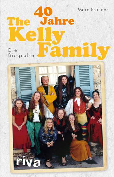 40 Jahre The Kelly Family - Die Biografie