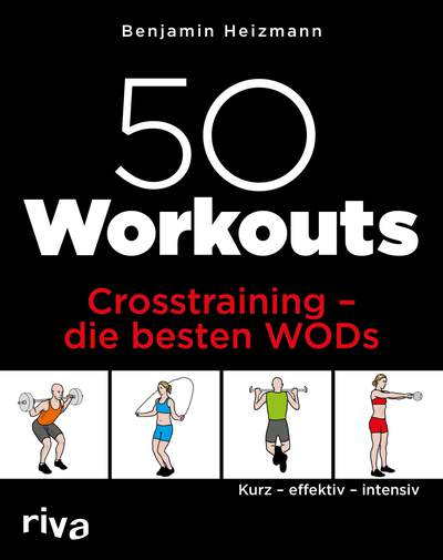 50 Workouts – Crosstraining – die besten WODs - Kurz – effektiv – intensiv