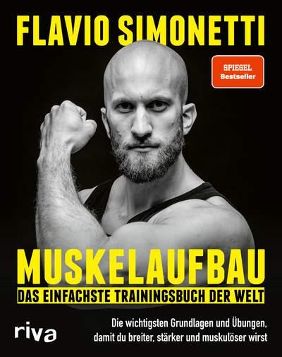 Muskelaufbau – Das einfachste Trainingsbuch der Welt - Die wichtigsten Grundlagen und Übungen, damit du breiter, stärker und muskulöser wirst