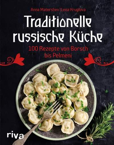 Traditionelle russische Küche - 100 Rezepte von Borschtsch bis Pelmeni