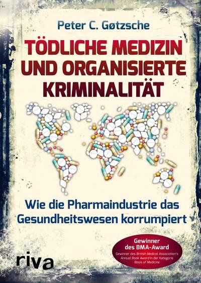 Tödliche Medizin und organisierte Kriminalität - Wie die Pharmaindustrie das Gesundheitswesen korrumpiert