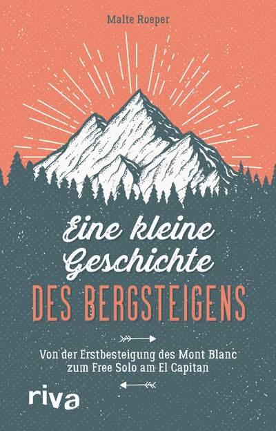 Eine kleine Geschichte des Bergsteigens - Von der Erstbesteigung des Mont Blanc zum Free Solo am El Capitan