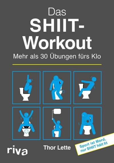 Das SHIIT-Workout - Mehr als 30 Übungen fürs Klo