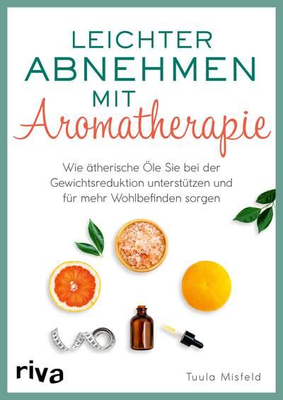Leichter abnehmen mit Aromatherapie - Wie ätherische Öle Sie bei der Gewichtsreduktion unterstützen und für mehr Wohlbefinden sorgen