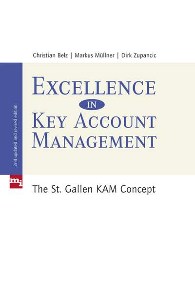 Excellence in Key Account Management - The St. Gallen KAM concept
