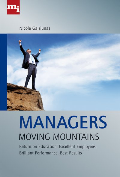 Manager Moving Mountains - Return on Education: Excellent Employees, Brilliant Performance, Best Results