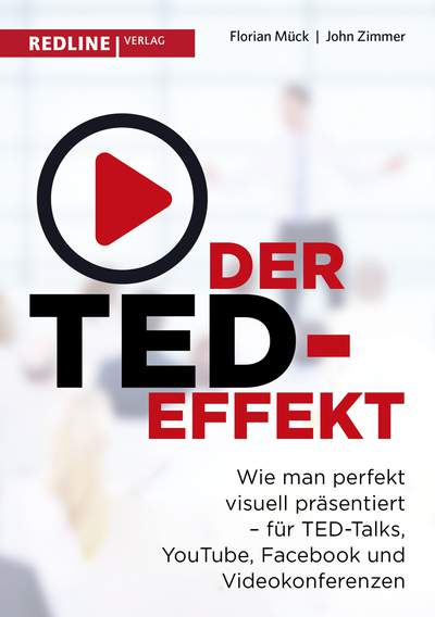Der TED-Effekt - Wie man perfekt visuell präsentiert für TED-Talks, YouTube, Facebook, Videokonferenzen & Co.