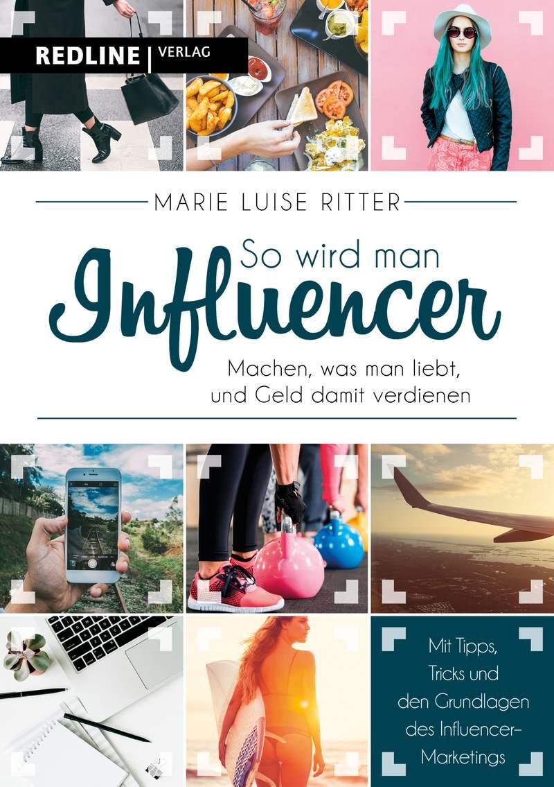 """""""So wird man Influencer! Machen, was man liebt, und Geld damit verdienen"""" von Marie Luise Ritter"""