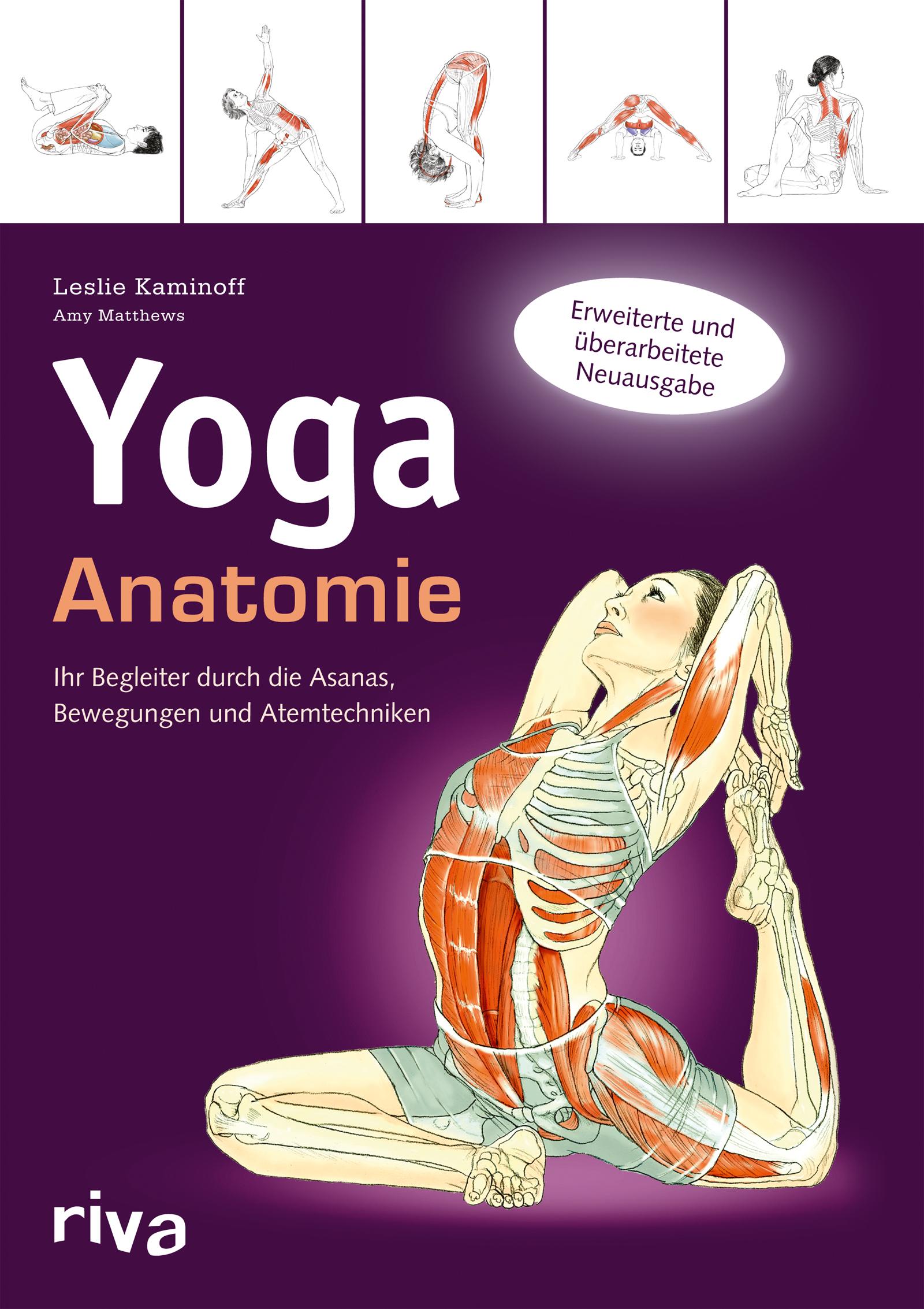 Yoga-Anatomie - Ihr Begleiter durch die Asanas, Bewegungen und ...