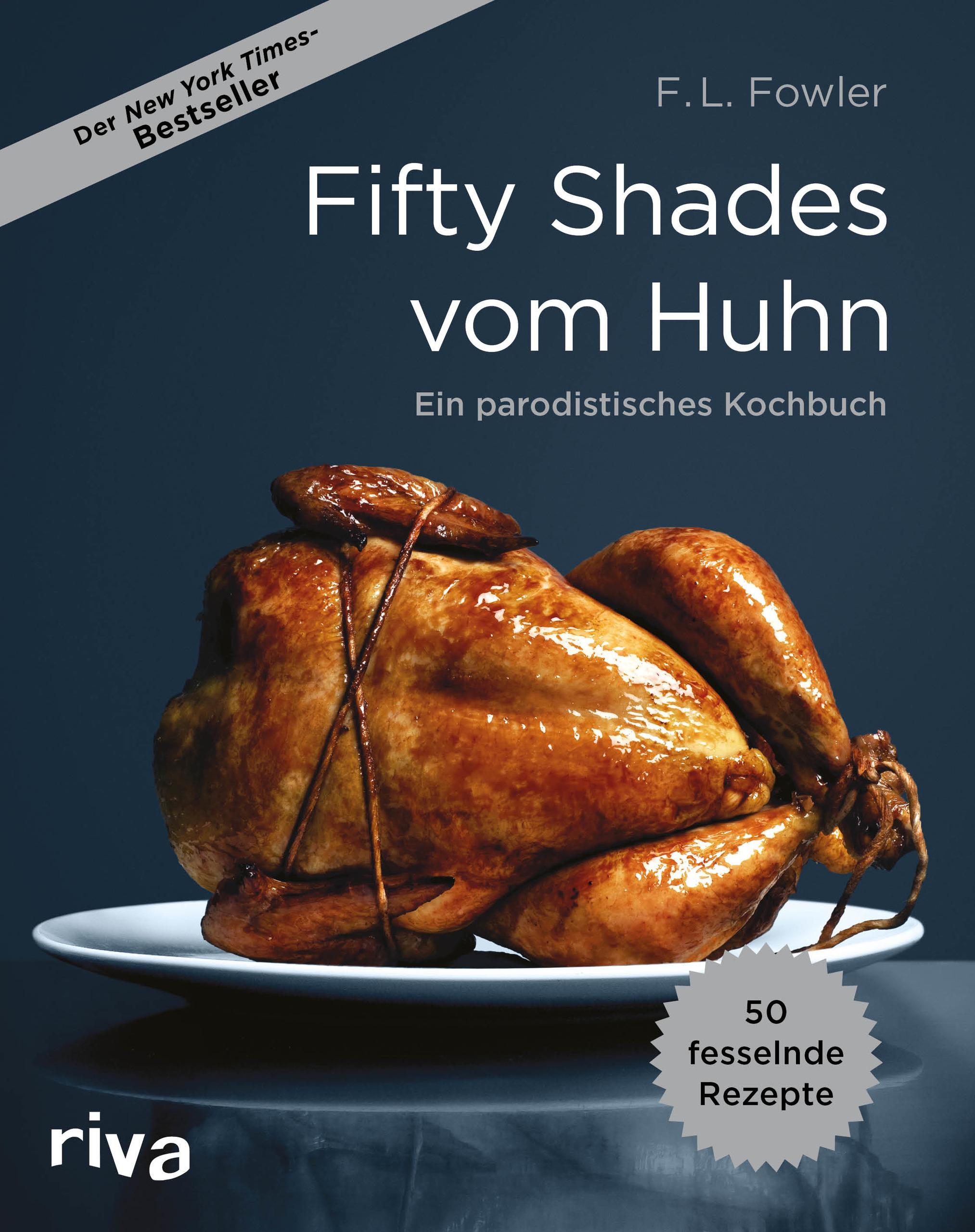 Fifty Shades Vom Huhn Ein Parodistisches Kochbuch