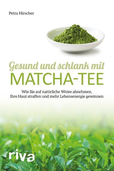 Gesund und schlank mit Matcha-Tee von Petra Hirscher, cover mit freundlicher Genehmigung von riva