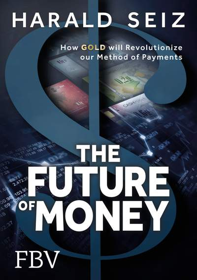 The Future of Money - How Gold will Revolutionize our Method of Payments