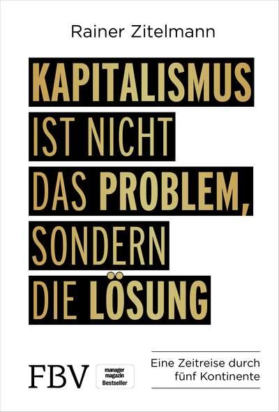 Kapitalismus ist nicht das Problem, sondern die Lösung - Eine Zeitreise durch fünf Kontinente