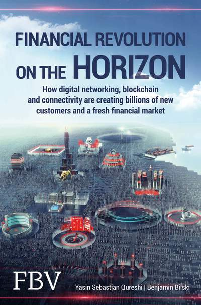 Financial Revolution on the Horizon - How digital networking, blockchain and connectivity are creating billions of new customers and a fresh financial market