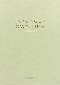 »Take your own time« Tagebuch