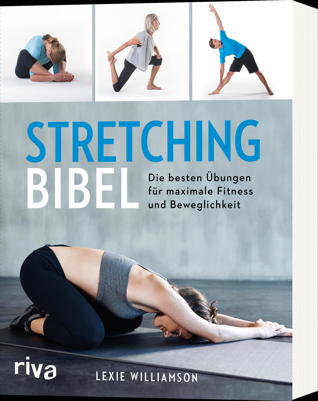 Stretching Bibel Die Besten übungen Für Maximale Fitness Und