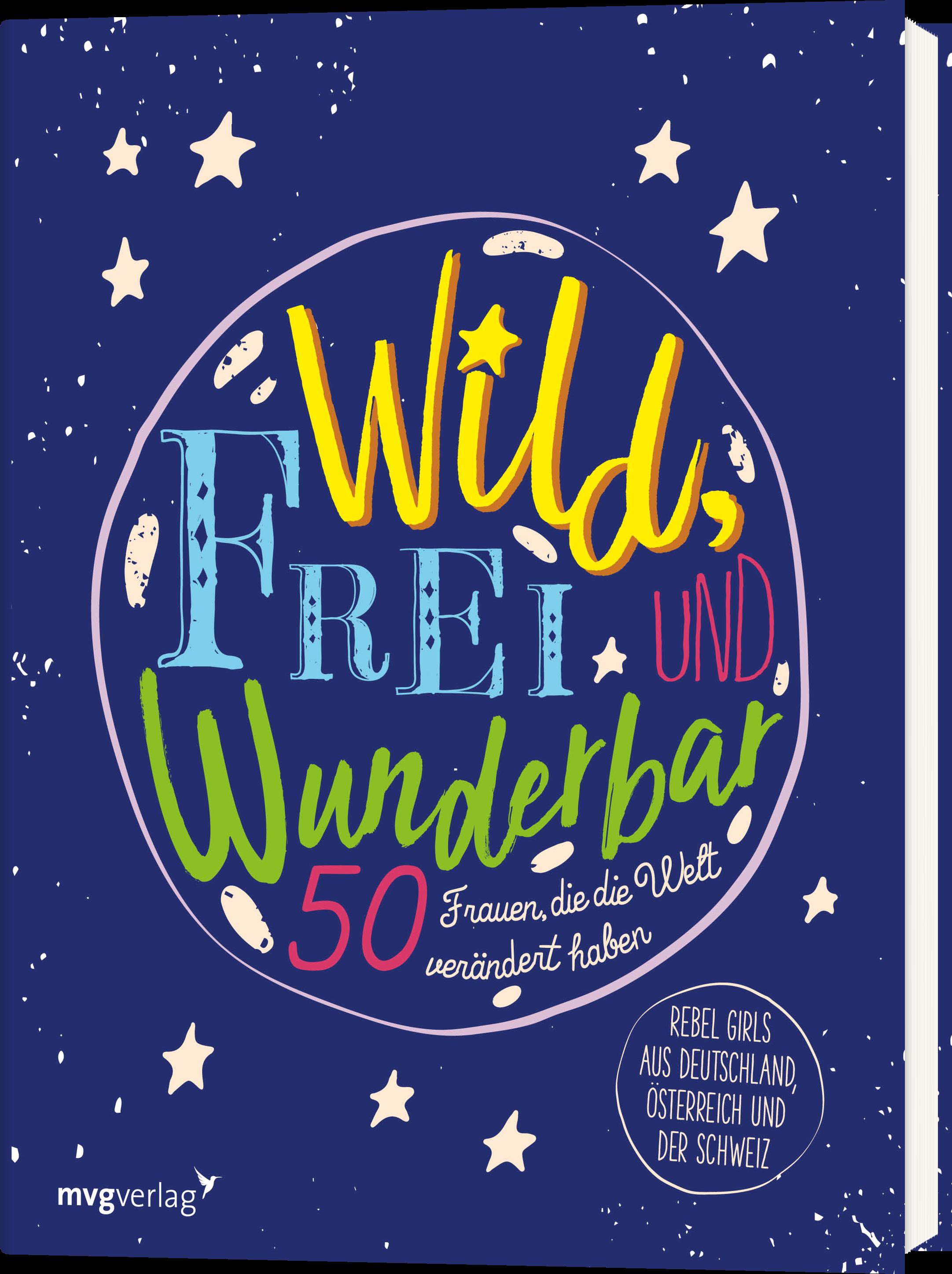 Wild Frei Und Wunderbar 50 Frauen Die Die Welt Verändert Haben