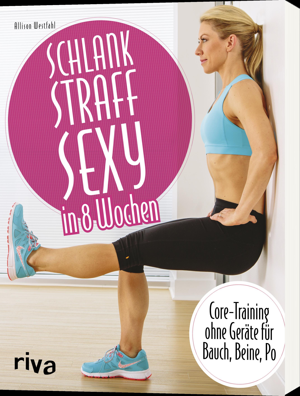 Schlank Straff Sexy In 8 Wochen Core Training Ohne Geräte Für